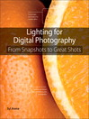 Lighting for Digital Photography (eBook): From Snapshots to Great Shots (Using Flash and Natural Light for Portrait, Still Life, Action, and Product Photography)